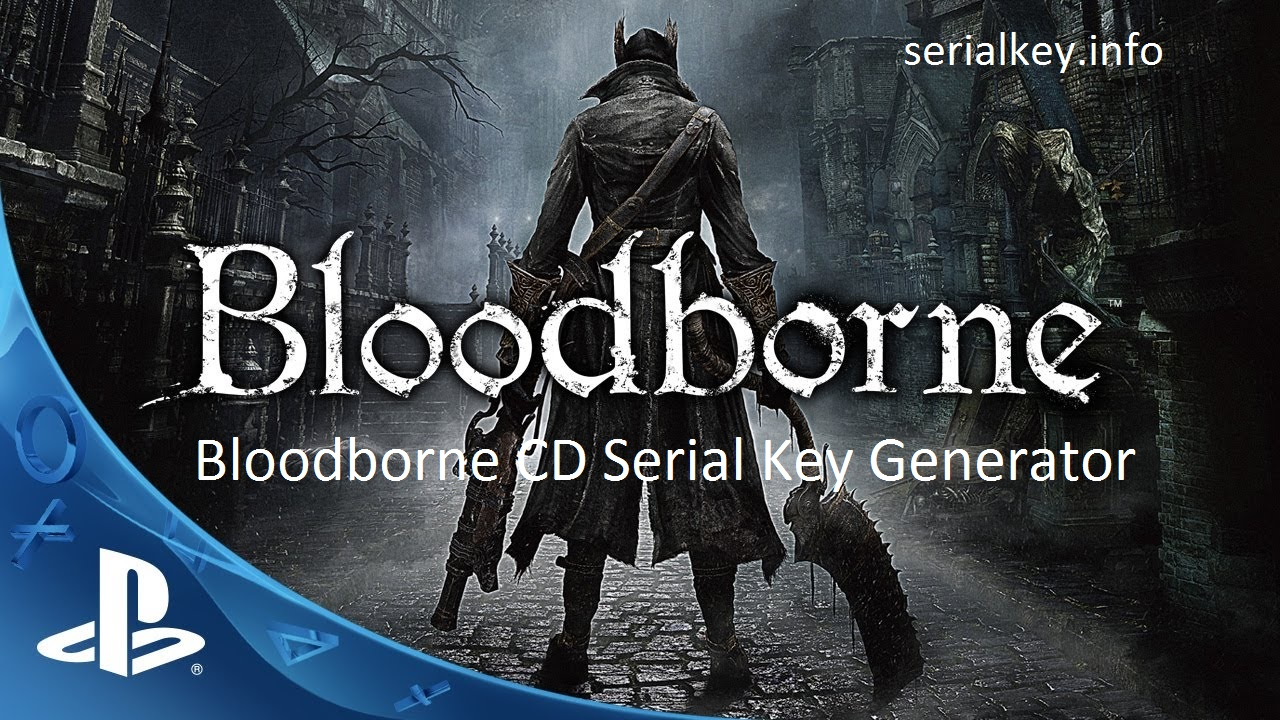 Bloodborne CD Serial Key Generator Full Download 2020
